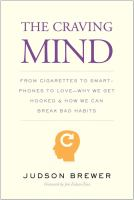 The Craving Mind : From Cigarettes To Smartphones To Love - Why We Get Hooked And How We Can Break Bad Habits by Brewer, Judson © 2017 (Added: 6/9/17)