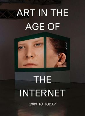 Art in the Age of the Internet, 1989 to Today, Eva Respini