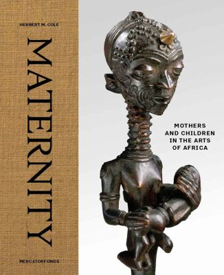 Maternity: mothers and children in the arts of Africa, Herbert M. Cole