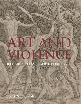 Art and Violence in Early Renaissance Florence, Scott Nethersole