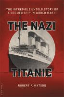 The Nazi Titanic : The Incredible Untold Story Of A Doomed Ship In World War Ii by Watson, Robert P. © 2016 (Added: 8/23/16)