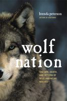 Wolf Nation : The Life, Death, And Return Of Wild American Wolves by Peterson, Brenda © 2017 (Added: 9/7/17)