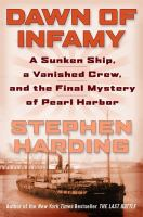 Dawn Of Infamy : A Sunken Ship, A Vanished Crew, And The Final Mystery Of Pearl Harbor by Harding, Stephen © 2016 (Added: 12/2/16)