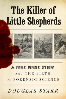 cover photo: The Killer of Little Shepherds: A True Crime Story and the Birth of Forensic Science