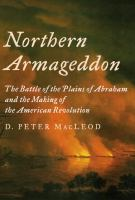 Northern Armageddon : The Battle Of The Plains Of Abraham And The Making Of The American Revolution by MacLeod, D. Peter © 2016 (Added: 5/10/16)