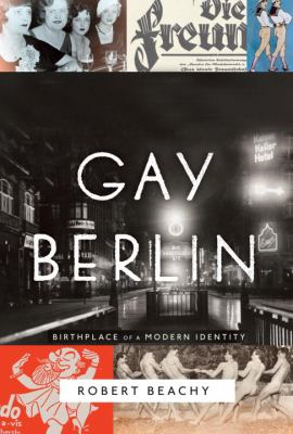 cover of Gay Berlin: Birthplace of a Modern Identity