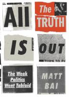All The Truth Is Out : The Week Politics Went Tabloid by Bai, Matt © 2014 (Added: 11/6/14)