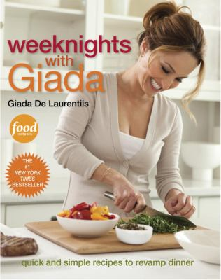 Details about Weeknights with Giada : quick and simple recipes to revamp dinner