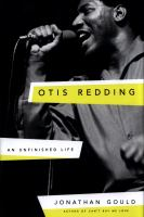 Otis Redding : An Unfinished Life by Gould, Jonathan © 2017 (Added: 5/23/17)