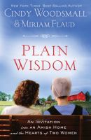 Plain Wisdom : An Invitation Into An Amish Home And The Hearts Of Two Women by Woodsmall, Cindy © 2011 (Added: 3/18/15)