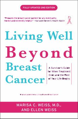 Details about Living well beyond breast cancer : a survivor's guide for when treatment ends and the rest of your life begins