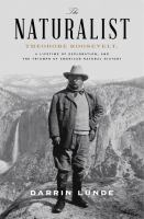 The Naturalist : Theodore Roosevelt, A Lifetime Of Exploration, And The Triumph Of American Natural History by Lunde, Darrin P. © 2016 (Added: 7/8/16)
