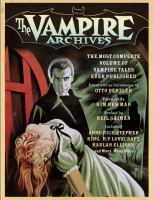 The vampire archives : the most complete volume of vampire tales ever published / edited with an introduction by Otto Penzler ; foreward by Kim Newman ; preface by Neil Gaiman.