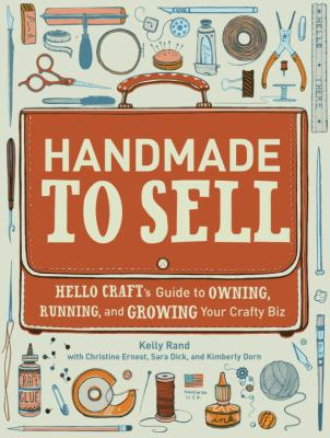 Details about Handmade to sell : Hello Craft's guide to owning, running, and growing your crafty biz