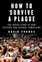 How To Survive A Plague : The Inside Story Of How Citizens And Science Tamed Aids by France, David © 2016 (Added: 12/2/16)