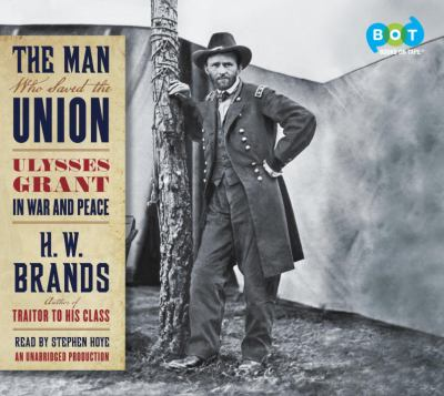 Details about The Man Who Saved the Union Ulysses Grant in War and Peace.