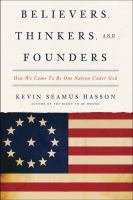 Believers, Thinkers, And Founders : How We Came To Be One Nation Under God by Hasson, Kevin James © 2016 (Added: 8/22/16)