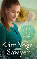 When Grace Sings : A Novel by Sawyer, Kim Vogel © 2015 (Added: 3/27/15)