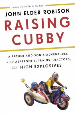 Details about Raising Cubby A Father and Son's Adventures With Asperger's, Trains, Tractors, and High Explosives.