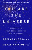 You Are The Universe : Discovering Your Cosmic Self And Why It Matters by Chopra, Deepak © 2017 (Added: 2/9/17)