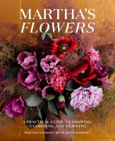 Martha's Flowers : a practical guide to growing, gathering, and enjoying