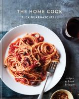 The Home Cook : Recipes To Know By Heart by Guarnaschelli, Alex © 2017 (Added: 2/7/18)