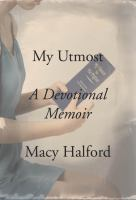 My Utmost : A Devotional Memoir by Halford, Macy © 2017 (Added: 2/13/17)