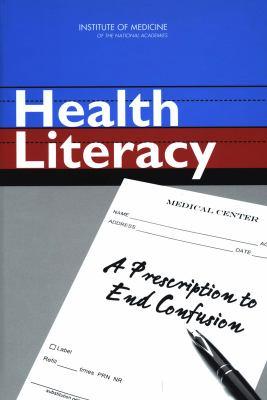 Health literacy : a prescription to end confusion