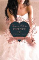 How To Catch A Prince by Hauck, Rachel © 2015 (Added: 3/3/15)