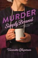 Murder simply brewed : an Amish Village mystery / by Vannetta Chapman.