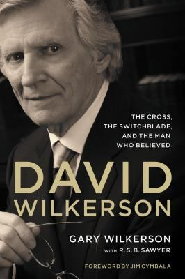 cover of David Wilkerson: The Cross, the Switchblade, and the Man Who Believed