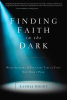Finding Faith In The Dark : When The Story Of Your Life Takes A Turn You Didn't Plan by Short, Laurie © 2014 (Added: 1/9/15)