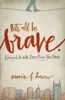 Let's All Be Brave : Living Life With Everything You Have by Downs, Annie F. © 2014 (Added: 1/9/15)