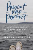 Present Over Perfect : Leaving Behind Frantic For A Simpler, More Soulful Way Of Living by Niequist, Shauna © 2016 (Added: 8/17/16)