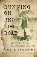 Running On Red Dog Road : And Other Perils Of An Appalachian Childhood by Berkheimer, Drema Hall © 2016 (Added: 6/15/16)