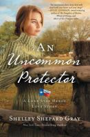 An Uncommon Protector : A Lone Star Hero's Love Story by Gray, Shelley Shepard © 2017 (Added: 9/13/17)