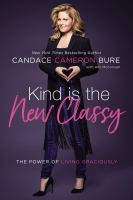 Kind Is The New Classy : The Power Of Living Graciously by Cameron-Bure, Candace © 2018 (Added: 5/10/18)