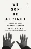 We Gon' Be Alright : Notes On Race And Resegregation by Chang, Jeff © 2016 (Added: 9/13/16)