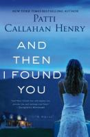 And Then I Found You by Henry, Patti Callahan &copy; 2013 (Added: 5/9/13)