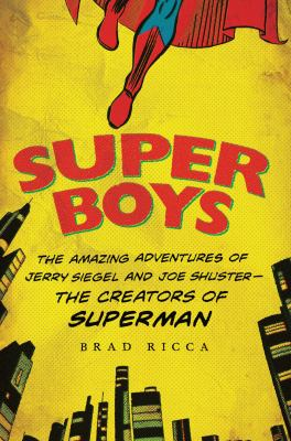 cover of Super Boys: The Amazing Adventures of Jerry Siegel and Joe Shuster---the creators of Superman