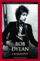 Bob  Dylan : A Biography by Batchelor, Bob © 2014 (Added: 1/9/15)