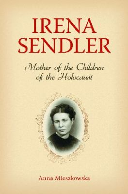 Irena Sandler: Mother of the Children of the Holocaust by Anna Mieszkowska