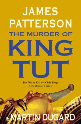 cover photo: Murder of King Tut: The Plot to Kill the Child King