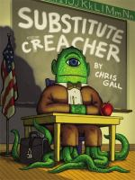 Substitute+creacher by Gall, Chris © 2011 (Added: 8/18/16)