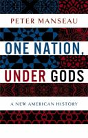 One Nation, Under Gods : A New American History by Manseau, Peter, author © 2015 (Added: 4/7/15)
