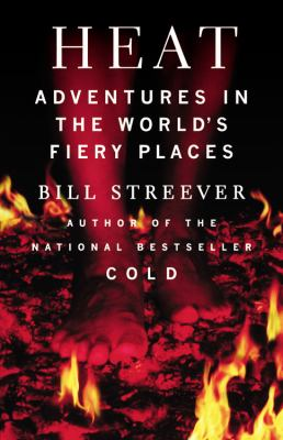 Cover image for Heat : adventures in the world's fiery places 