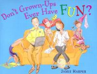Don't Grown-ups Ever Have Fun?