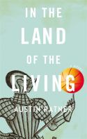 In The Land Of The Living : A Novel by Ratner, Austin &copy; 2013 (Added: 5/10/13)