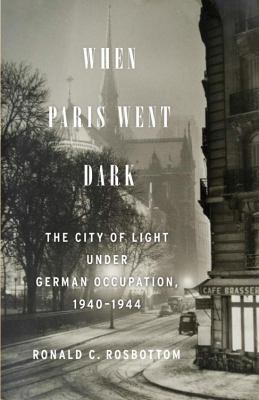 cover of When Paris went Dark: The City of Light under German Occupation, 1940-1944