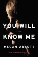 You Will Know Me : A Novel by Abbott, Megan E. © 2016 (Added: 7/26/16)